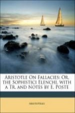 Aristotle On Fallacies: Or, the Sophistici Elenchi, with a Tr. and Notes by E. Poste