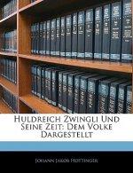Huldreich Zwingli Und Seine Zeit: Dem Volke Dargestellt