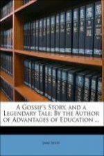 A Gossip's Story, and a Legendary Tale: By the Author of Advantages of Education ...