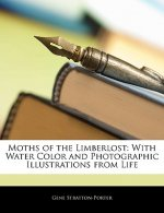 Moths of the Limberlost: With Water Color and Photographic Illustrations from Life