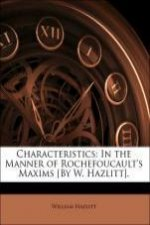 Characteristics: In the Manner of Rochefoucault's Maxims [By W. Hazlitt].