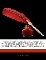 The Life of Napoleon, Emperor of the French: With a Preliminary View of the French Revolution, Volume 2