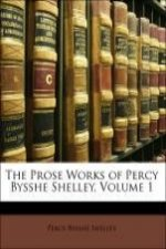 The Prose Works of Percy Bysshe Shelley, Volume 1
