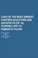 Lives of the Most Eminent Painters Sculptors and Architects (of 10), Filippino Lippi to Domenico Puligo Volume 04