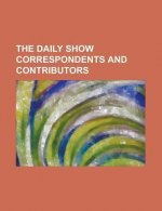The Daily Show Correspondents and Contributors: A. Whitney Brown, Aasif Mandvi, Adrianne Frost, Al Madrigal, Andy Kindler, Beth Littleford, Bob Wiltfo