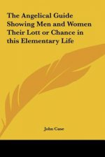 The Angelical Guide Showing Men and Women Their Lott or Chance in this Elementary Life
