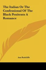 The Italian Or The Confessional Of The Black Penitents A Romance