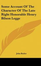 Some Account Of The Character Of The Late Right Honorable Henry Bilson Legge