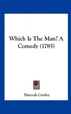 Which Is The Man? A Comedy (1785)
