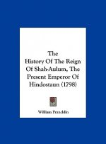 The History Of The Reign Of Shah-Aulum, The Present Emperor Of Hindostaun (1798)