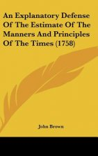 An Explanatory Defense Of The Estimate Of The Manners And Principles Of The Times (1758)