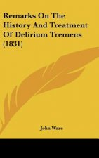 Remarks On The History And Treatment Of Delirium Tremens (1831)