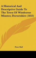 A Historical And Descriptive Guide To The Town Of Wimborne Minster, Dorsetshire (1853)