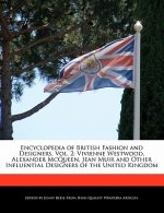 Encyclopedia of British Fashion and Designers, Vol. 2: Vivienne Westwood, Alexander McQueen, Jean Muir and Other Influential Designers of the United K