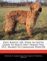 Dog Breeds 101: Your In-Depth Guide to Man's Best Friend Vol. VIII, Briard to Canadian Pointer