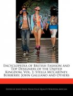Encyclopedia of British Fashion and Top Designers of the United Kingdom, Vol. 1: Stella McCartney, Burberry, John Galliano and Others