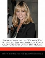 Supermodels of the '80s and '90s: Kate Moss, Elle MacPherson, Cindy Crawford and Other Top Models