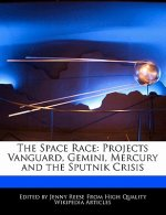 The Space Race: Projects Vanguard, Gemini, Mercury and the Sputnik Crisis