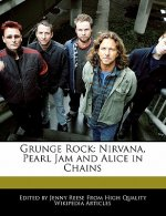 Grunge Rock: Nirvana, Pearl Jam and Alice in Chains