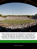 The Loser's Guide to Winning: A Character Study of Men of Greatness, the Football Edition Featuring Jim Brown, Jerry Rice, Joe Montana, Walter Payto