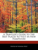 A Traveler's Guide to the Best Places to Visit in New Hampshire