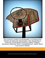 The Loser's Guide to Winning: A Character Study of Men of Greatness, the Basketball Edition Featuring Kareem Abdul-Jabbar, Michael Jordan, Wilt Cham