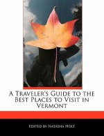 A Traveler's Guide to the Best Places to Visit in Vermont