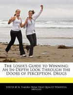The Loser's Guide to Winning: An In-Depth Look Through the Doors of Perception, Drugs