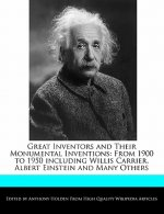 Great Inventors and Their Monumental Inventions: From 1900 to 1950 Including Willis Carrier, Albert Einstein and Many Others
