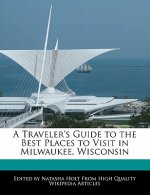 A Traveler's Guide to the Best Places to Visit in Milwaukee, Wisconsin