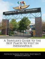 A Traveler's Guide to the Best Places to Visit in Indianapolis