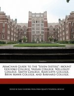 Armchair Guide to the Seven Sisters: Mount Holyoke College, Vassar College, Wellesley College, Smith College, Radcliffe College, Bryn Mawr College, an