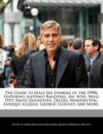 The Guide to Male Sex Symbols of the 1990s Featuring Antonio Banderas, Axl Rose, Brad Pitt, David Duchovny, Denzel Washington, Enrique Iglesias, Georg