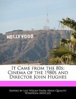 It Came from the 80s: Cinema of the 1980s and Director John Hughes