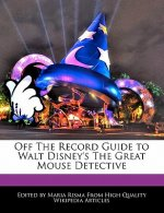 Off the Record Guide to Walt Disney's the Great Mouse Detective