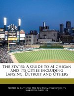 The States: A Guide to Michigan and Its Cities Including Lansing, Detroit and Others