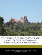 The States: A Guide to Colorado and Its Cities Including Denver, Aurora and Others
