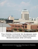 The States: A Guide to Alabama and Its Cities Including Montgomery, Birmingham and Others