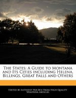 The States: A Guide to Montana and Its Cities Including Helena, Billings, Great Falls and Others