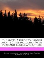 The States: A Guide to Oregon and Its Cities Including Salem, Portland, Eugene and Others