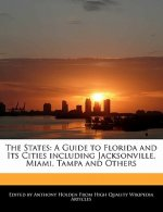 The States: A Guide to Florida and Its Cities Including Jacksonville, Miami, Tampa and Others