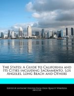 The States: A Guide to California and Its Cities Including Sacramento, Los Angeles, Long Beach and Others