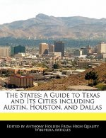 The States: A Guide to Texas and Its Cities Including Austin, Houston, and Dallas