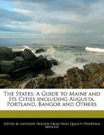 The States: A Guide to Maine and Its Cities Including Augusta, Portland, Bangor and Others
