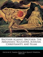 Brother Against Brother: The Abrahamic Religions, Judaism, Christianity, and Islam
