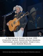 A Reference Guide to the 1995 Country Music Association Awards: Featuring Alan Jackson, Vince Gill, and Alison Krauss