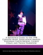 A Reference Guide to the 1998 Country Music Association Awards: Featuring Garth Brooks, George Strait, and Trisha Yearwood