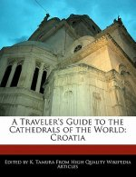 A Traveler's Guide to the Cathedrals of the World: Croatia