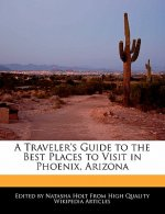 A Traveler's Guide to the Best Places to Visit in Phoenix, Arizona