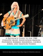 A Reference Guide to the 1980 Country Music Association Awards: Featuring Barbara Mandrell, George Jones, and Emmylou Harris